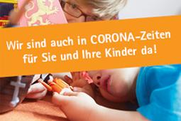 Wir sind auch in Corona-Zeiten für Sie und Ihre Kinder da!